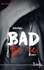 Juste un livre - Le livre Bad for me Tome 2 de Anita Rigins